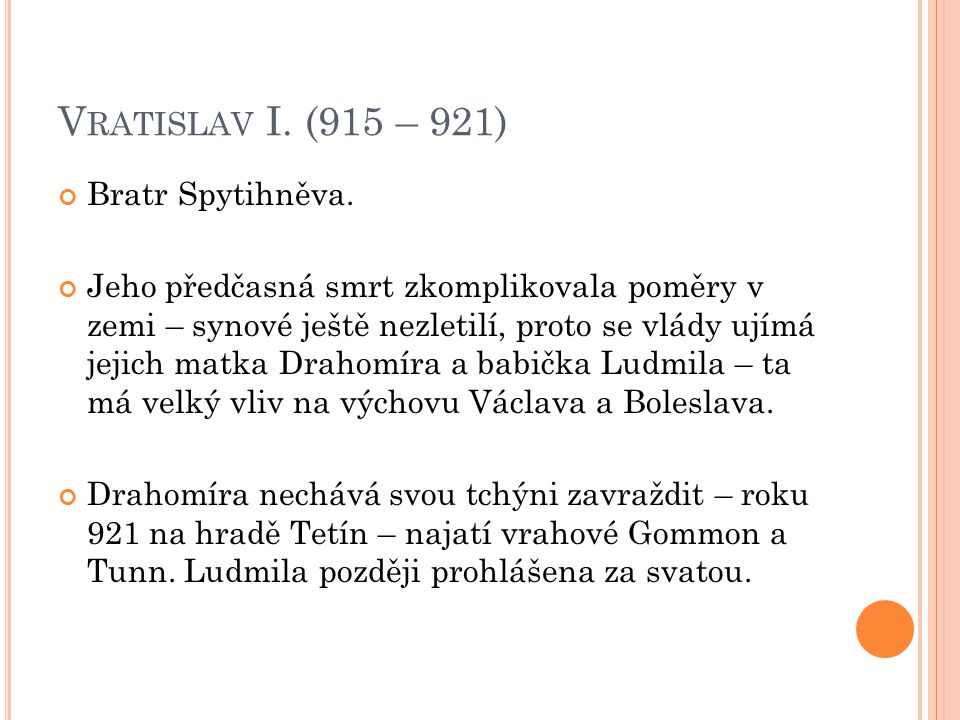 Vratislav I. (915 – 921) Bratr Spytihněva.