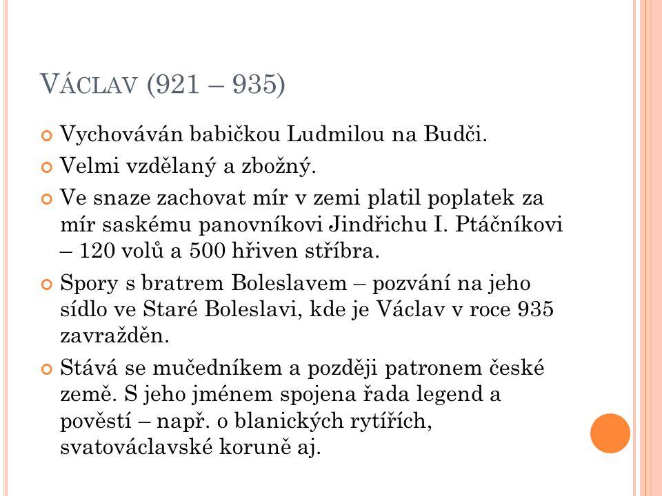 Václav (921 – 935) Vychováván babičkou Ludmilou na Budči.
