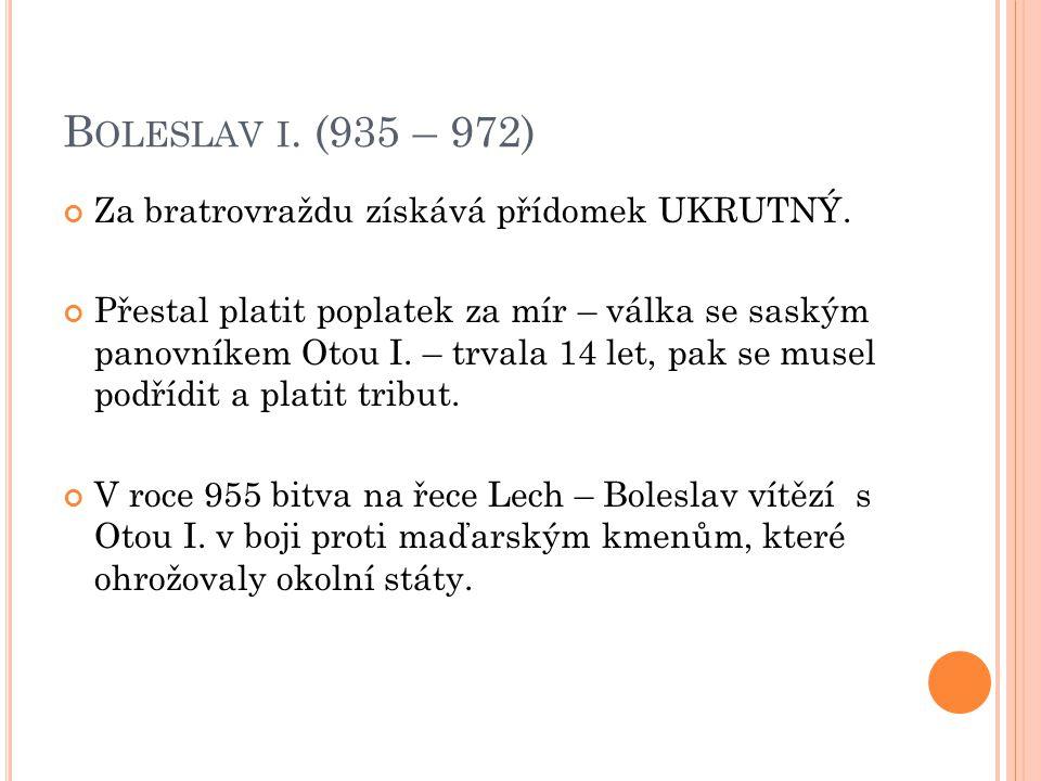 Boleslav i. (935 – 972) Za bratrovraždu získává přídomek UKRUTNÝ.
