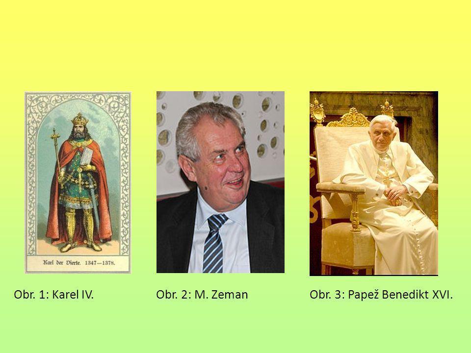 Obr. 1: Karel IV. Obr. 2: M. Zeman Obr. 3: Papež Benedikt XVI.