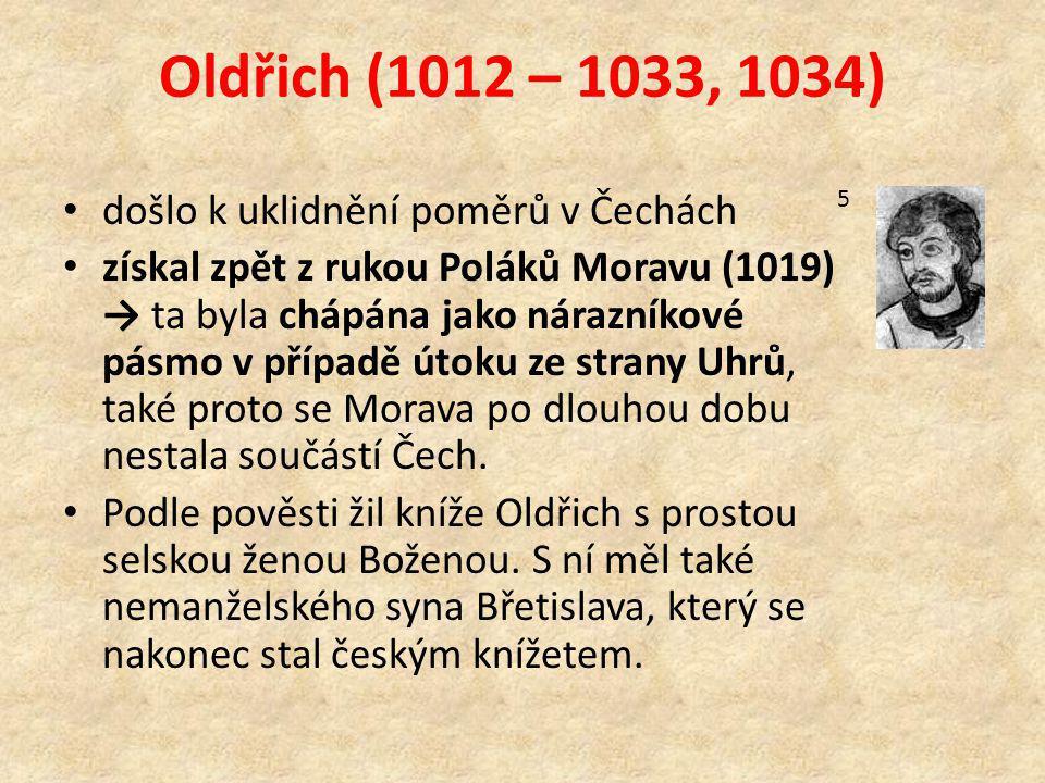 Oldřich (1012 – 1033, 1034) došlo k uklidnění poměrů v Čechách