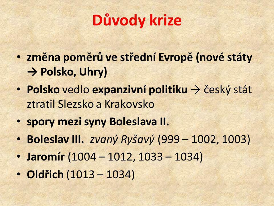 Důvody krize změna poměrů ve střední Evropě (nové státy → Polsko, Uhry) Polsko vedlo expanzivní politiku → český stát ztratil Slezsko a Krakovsko.
