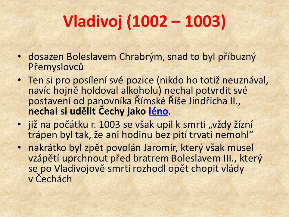 Vladivoj (1002 – 1003) dosazen Boleslavem Chrabrým, snad to byl příbuzný Přemyslovců.