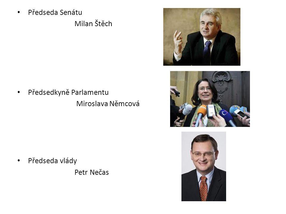 Předseda Senátu Milan Štěch Předsedkyně Parlamentu Miroslava Němcová Předseda vlády Petr Nečas