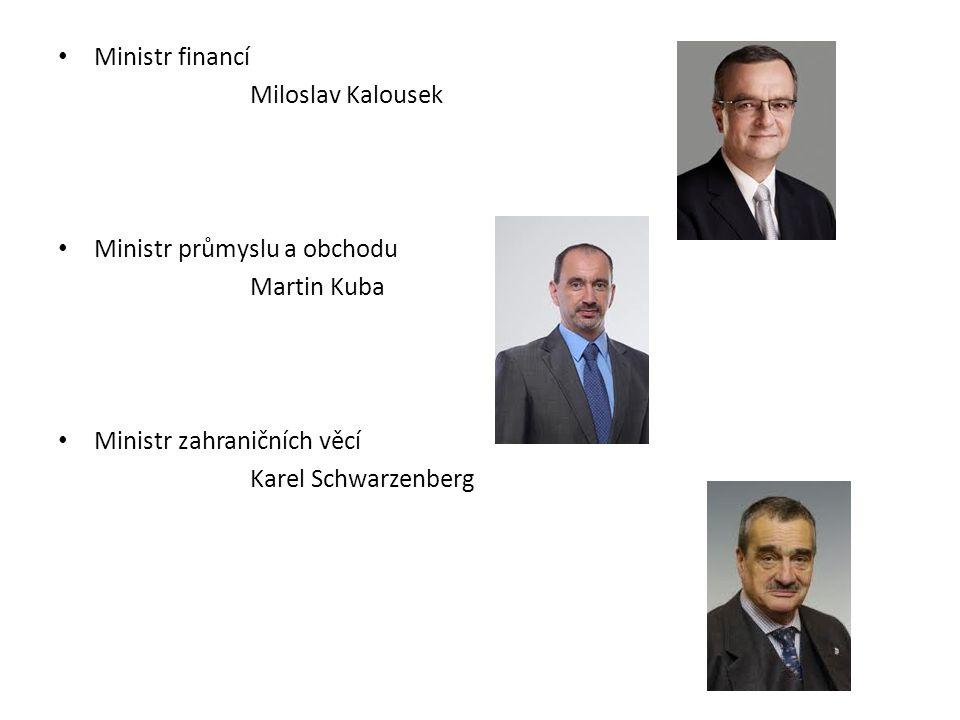 Ministr financí Miloslav Kalousek. Ministr průmyslu a obchodu. Martin Kuba. Ministr zahraničních věcí.