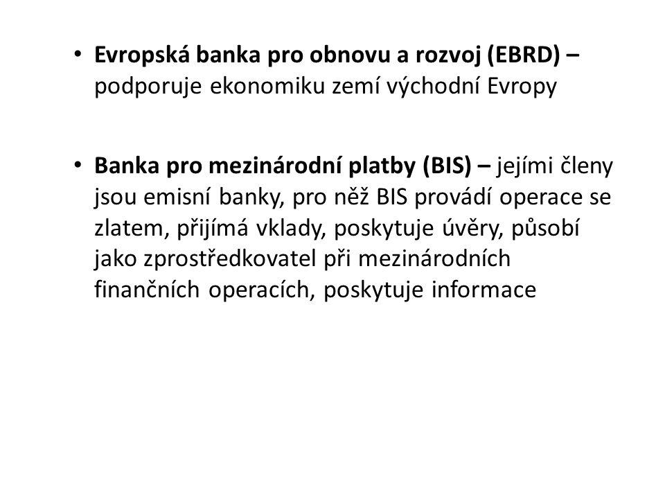 Evropská banka pro obnovu a rozvoj (EBRD) – podporuje ekonomiku zemí východní Evropy