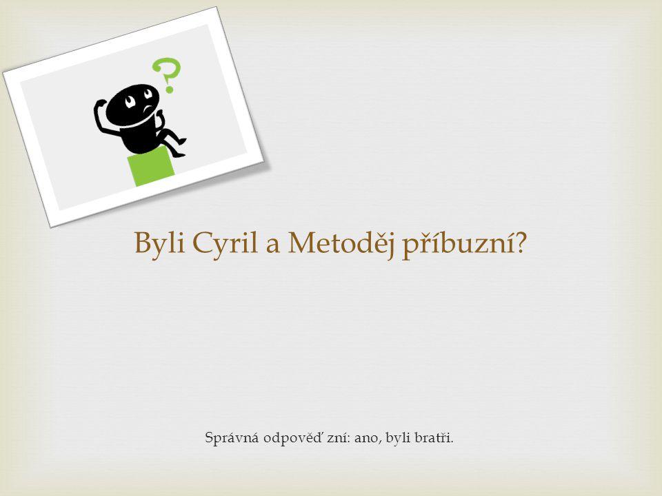 Byli Cyril a Metoděj příbuzní