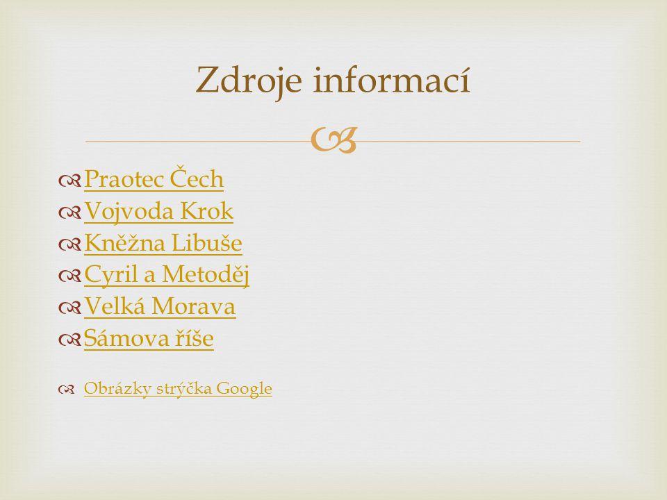 Zdroje informací Praotec Čech Vojvoda Krok Kněžna Libuše