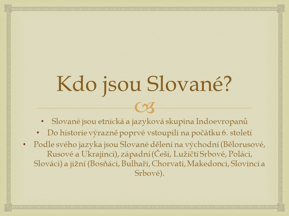 Kdo jsou Slované Slované jsou etnická a jazyková skupina Indoevropanů