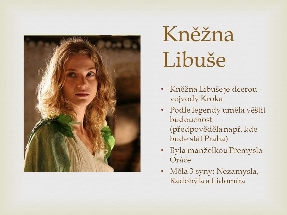 Kněžna Libuše Kněžna Libuše je dcerou vojvody Kroka