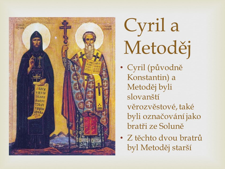 Cyril a Metoděj Cyril (původně Konstantin) a Metoděj byli slovanští věrozvěstové, také byli označování jako bratři ze Soluně.