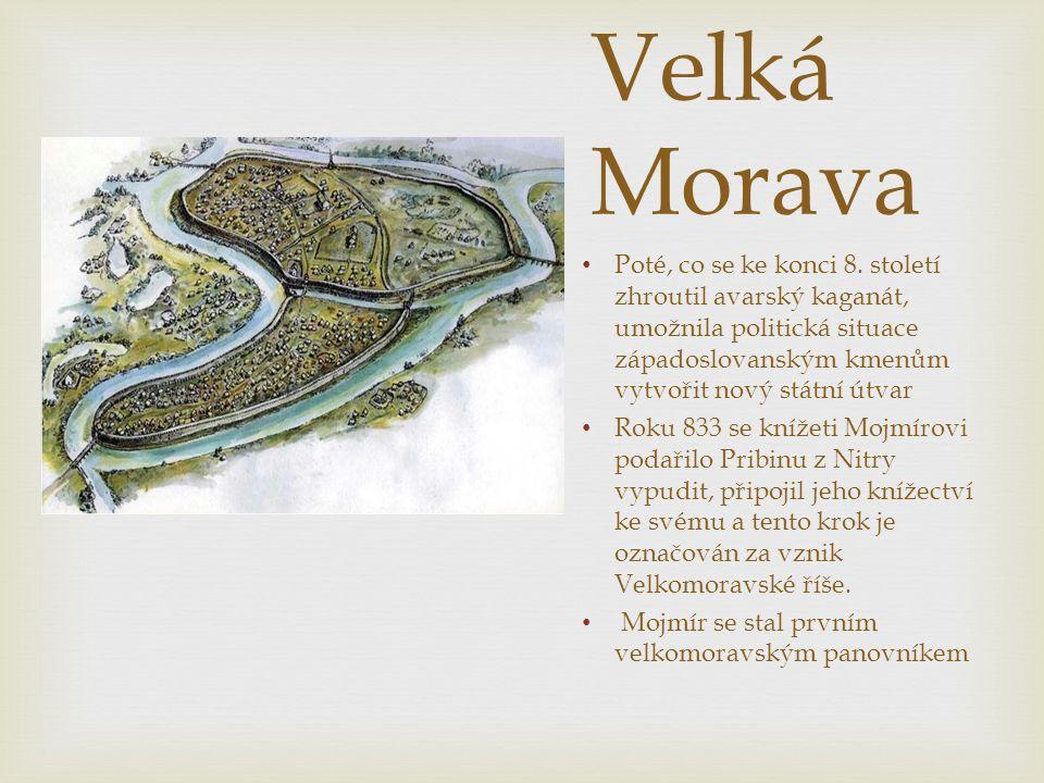 Velká Morava Poté, co se ke konci 8. století zhroutil avarský kaganát, umožnila politická situace západoslovanským kmenům vytvořit nový státní útvar.