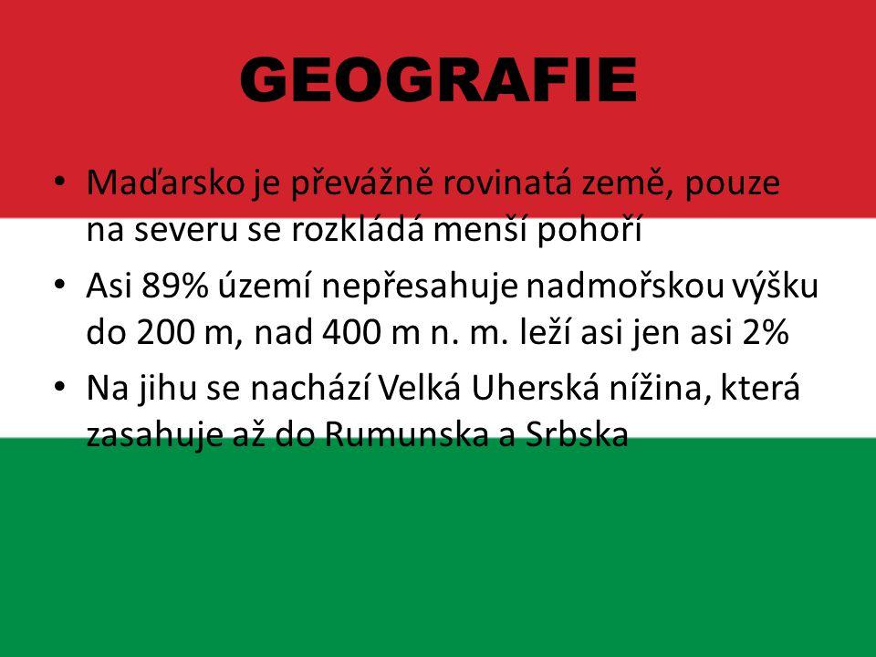 GEOGRAFIE Maďarsko je převážně rovinatá země, pouze na severu se rozkládá menší pohoří.
