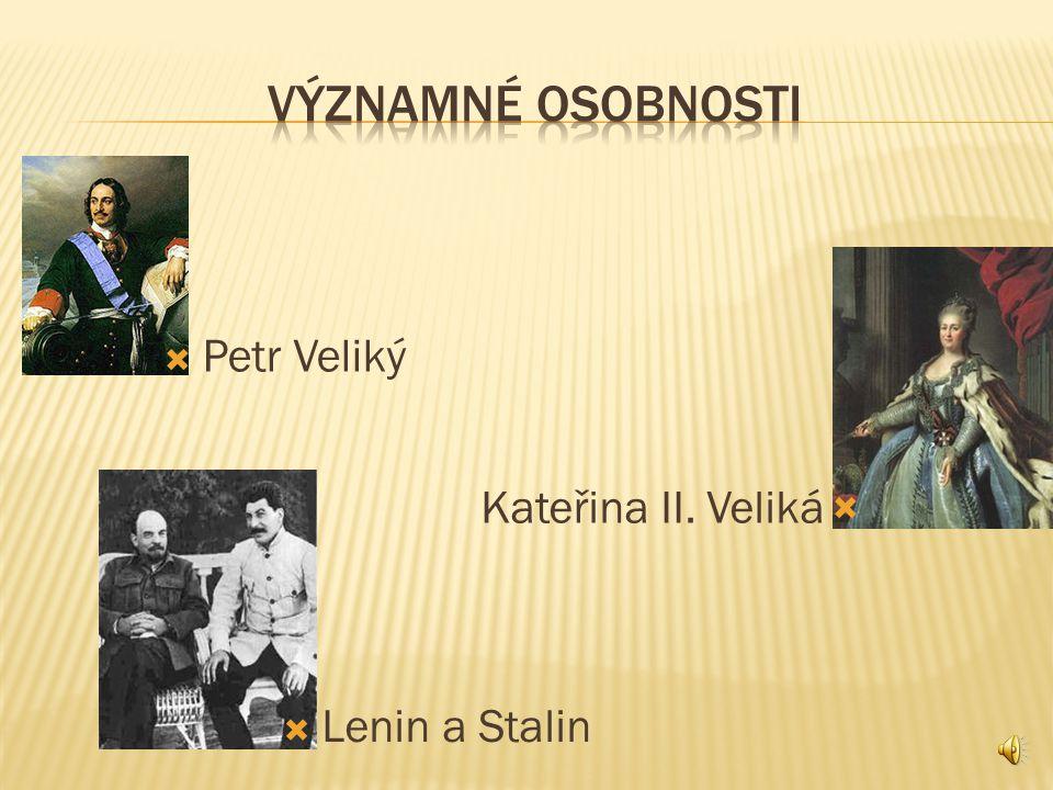VÝZNAMNÉ OSOBNOSTI Kateřina II. Veliká Petr Veliký Lenin a Stalin