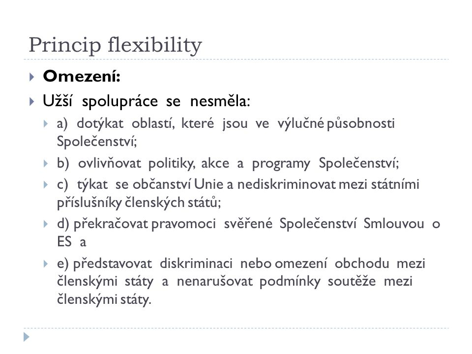 Princip flexibility Omezení: Užší spolupráce se nesměla: