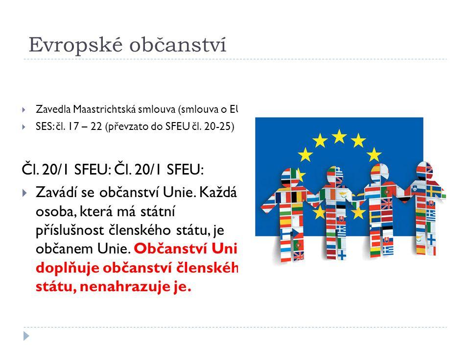 Evropské občanství Čl. 20/1 SFEU: Čl. 20/1 SFEU: