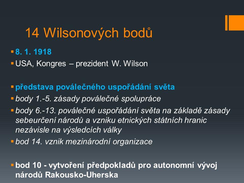 14 Wilsonových bodů 8. 1. 1918 USA, Kongres – prezident W. Wilson