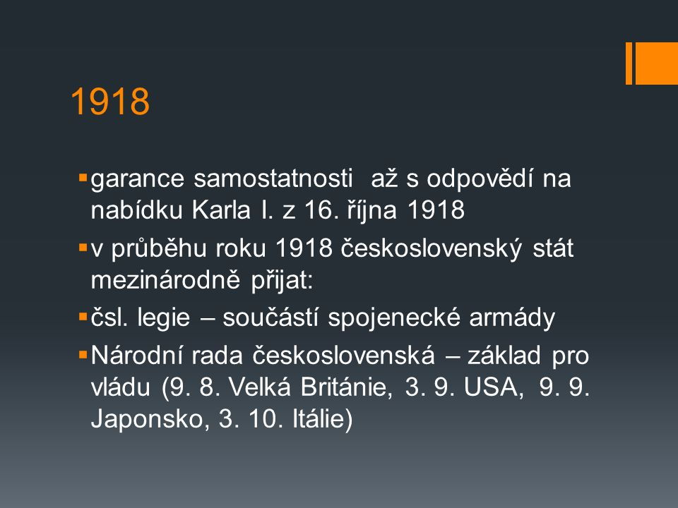 1918 garance samostatnosti až s odpovědí na nabídku Karla I. z 16. října 1918. v průběhu roku 1918 československý stát mezinárodně přijat: