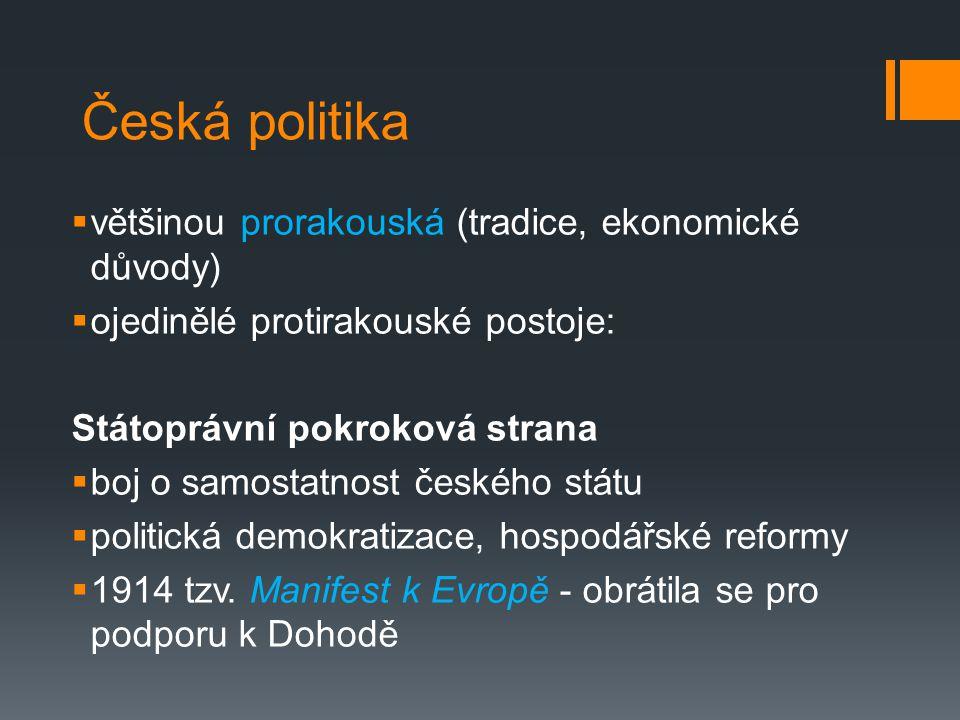 Česká politika většinou prorakouská (tradice, ekonomické důvody)