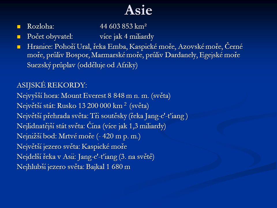 Asie Rozloha: 44 603 853 km² Počet obyvatel: více jak 4 miliardy