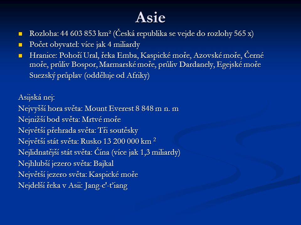 Asie Rozloha: 44 603 853 km² (Česká republika se vejde do rozlohy 565 x) Počet obyvatel: více jak 4 miliardy.