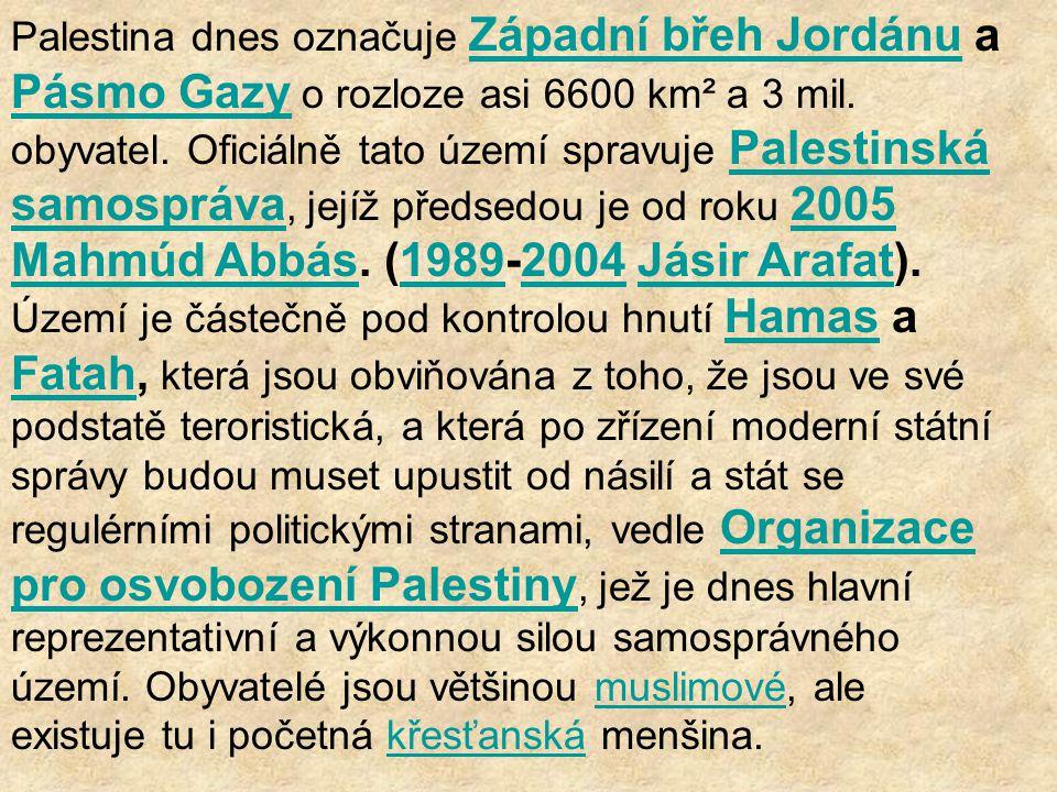 Palestina dnes označuje Západní břeh Jordánu a Pásmo Gazy o rozloze asi 6600 km² a 3 mil.