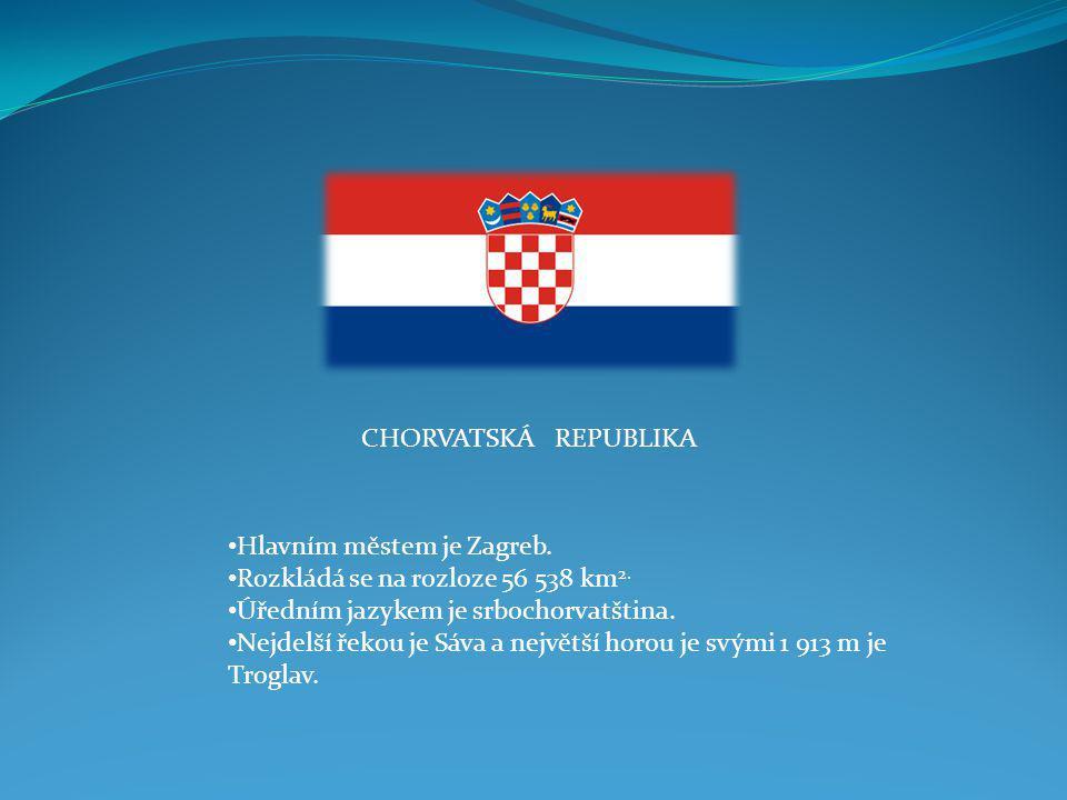 CHORVATSKÁ REPUBLIKA Hlavním městem je Zagreb. Rozkládá se na rozloze 56 538 km2. Úředním jazykem je srbochorvatština.