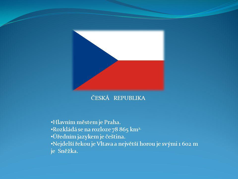 ČESKÁ REPUBLIKA Hlavním městem je Praha. Rozkládá se na rozloze 78 865 km2. Úředním jazykem je čeština.