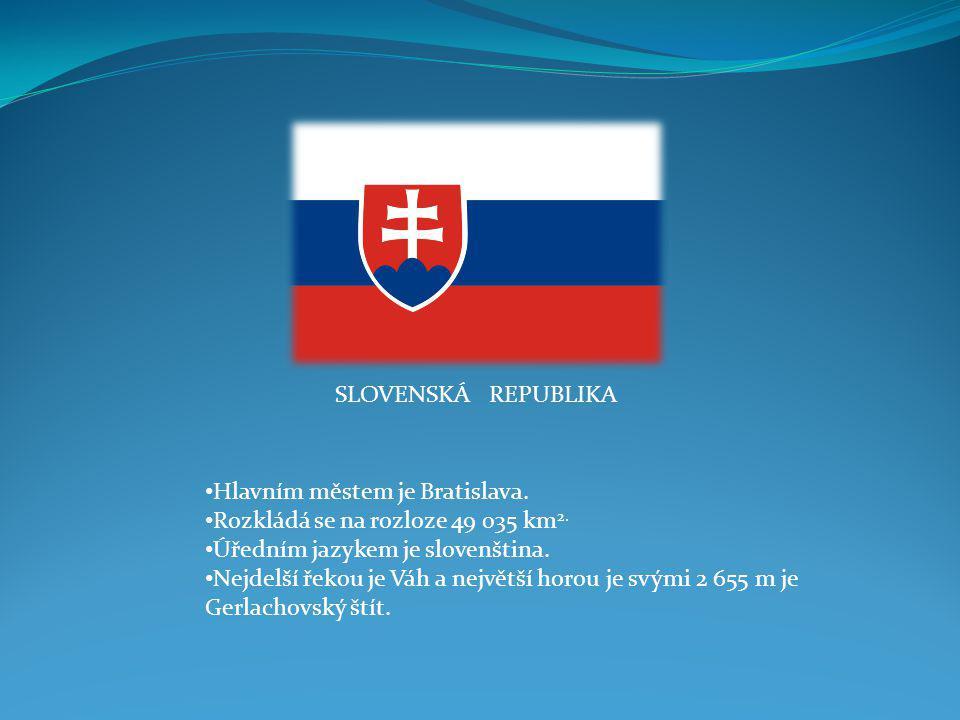 SLOVENSKÁ REPUBLIKA Hlavním městem je Bratislava. Rozkládá se na rozloze 49 035 km2. Úředním jazykem je slovenština.