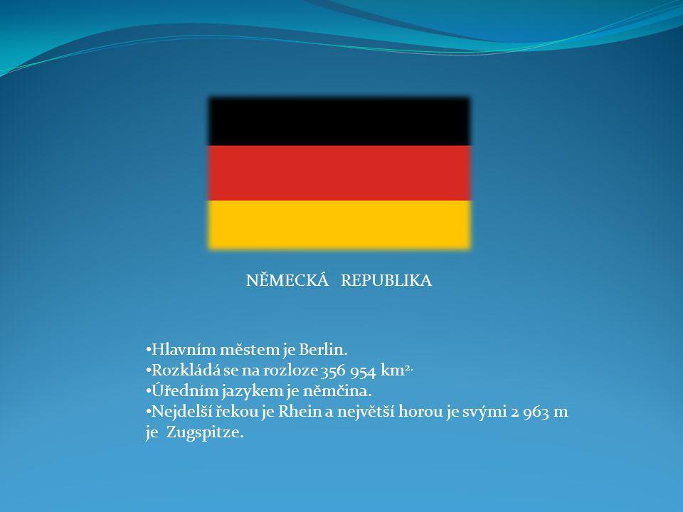 NĚMECKÁ REPUBLIKA Hlavním městem je Berlin. Rozkládá se na rozloze 356 954 km2. Úředním jazykem je němčina.