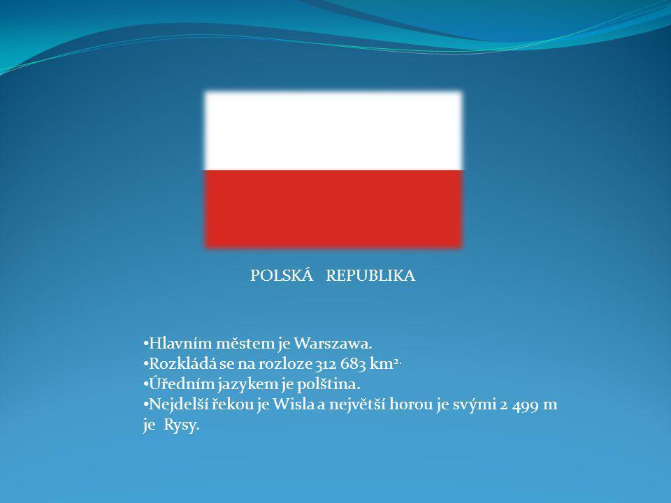 POLSKÁ REPUBLIKA Hlavním městem je Warszawa. Rozkládá se na rozloze 312 683 km2. Úředním jazykem je polština.