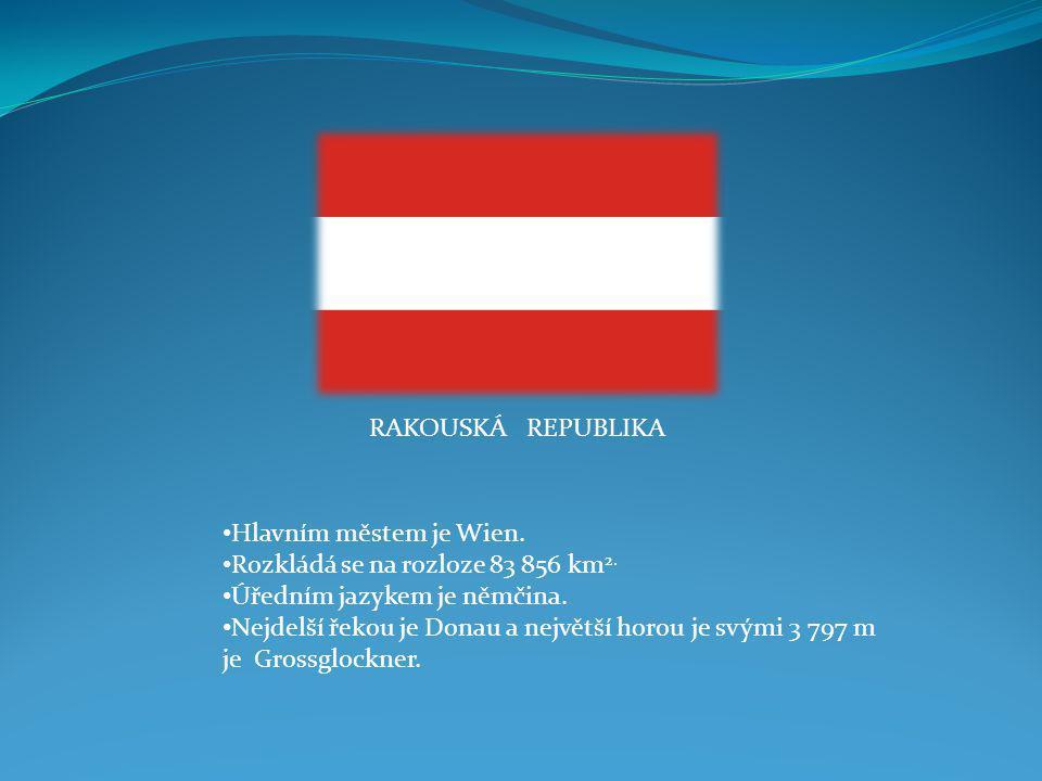 RAKOUSKÁ REPUBLIKA Hlavním městem je Wien. Rozkládá se na rozloze 83 856 km2. Úředním jazykem je němčina.