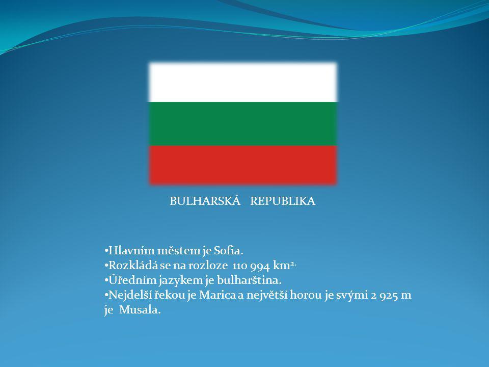 BULHARSKÁ REPUBLIKA Hlavním městem je Sofia. Rozkládá se na rozloze 110 994 km2. Úředním jazykem je bulharština.