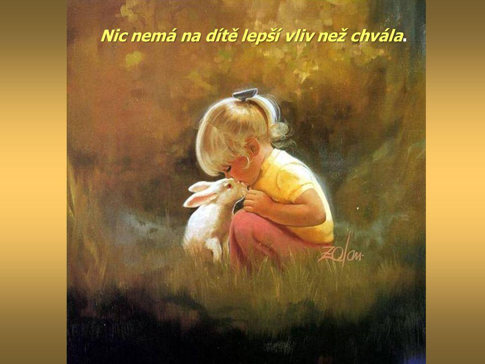Nic nemá na dítě lepší vliv než chvála.