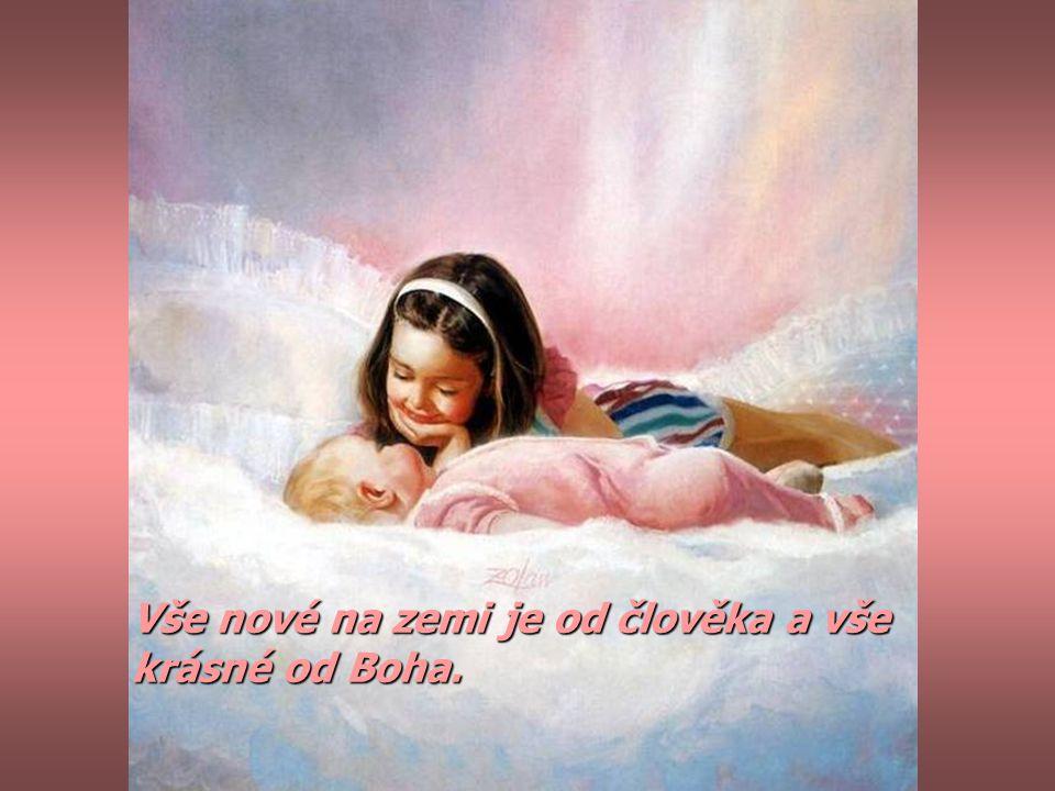 Vše nové na zemi je od člověka a vše krásné od Boha.