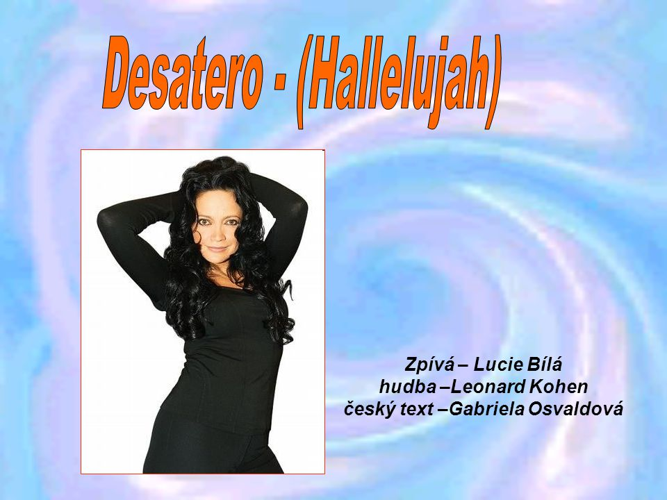 Zpívá – Lucie Bílá hudba –Leonard Kohen český text –Gabriela Osvaldová
