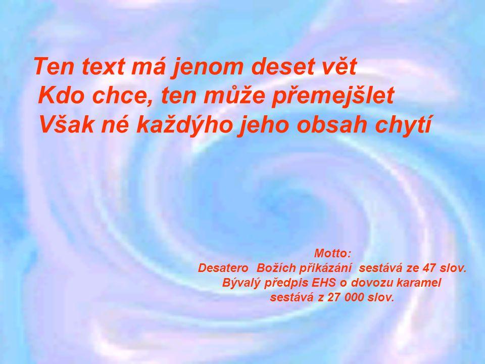 Ten text má jenom deset vět Kdo chce, ten může přemejšlet Však né každýho jeho obsah chytí