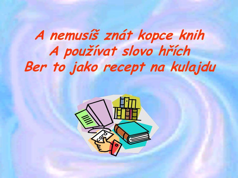 A nemusíš znát kopce knih A používat slovo hřích Ber to jako recept na kulajdu
