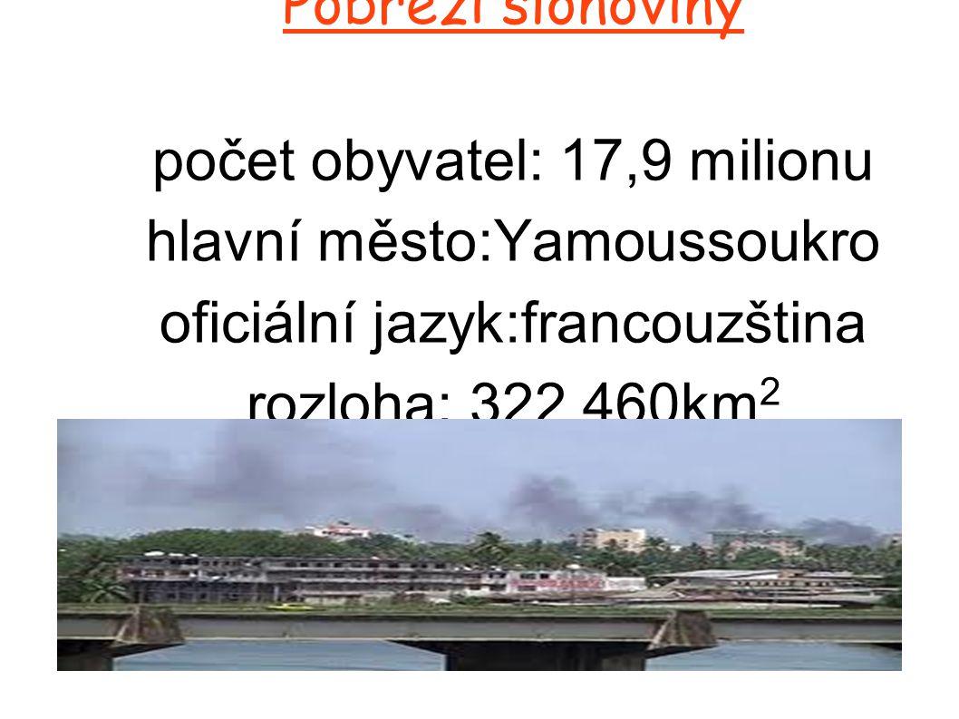 Pobřeží slonoviny počet obyvatel: 17,9 milionu hlavní město:Yamoussoukro oficiální jazyk:francouzština rozloha: 322 460km2