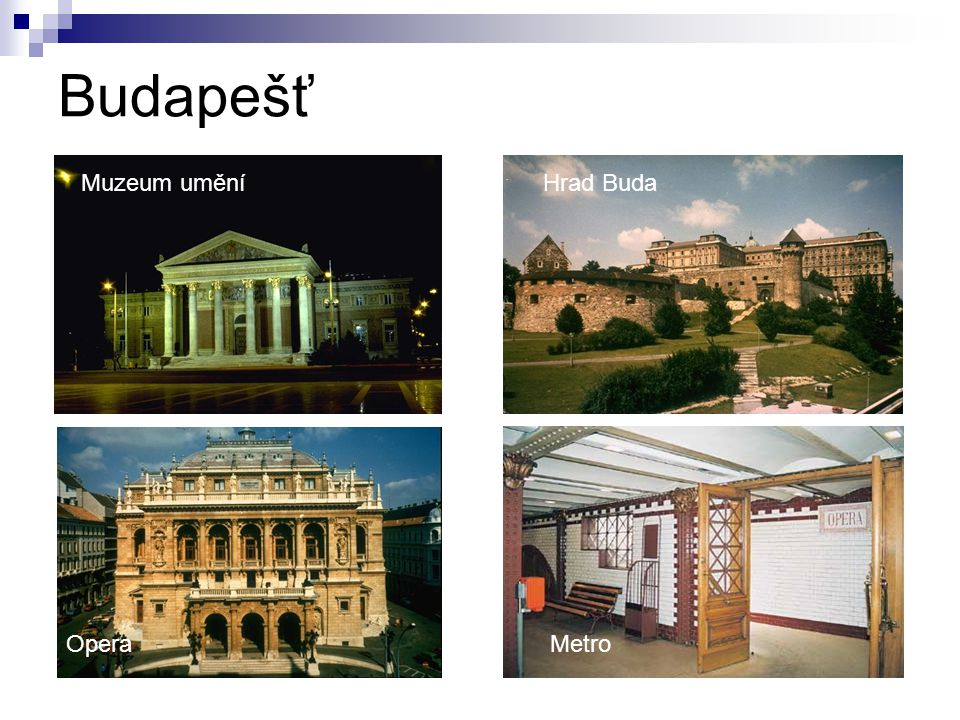 Budapešť Muzeum umění Hrad Buda Opera Metro