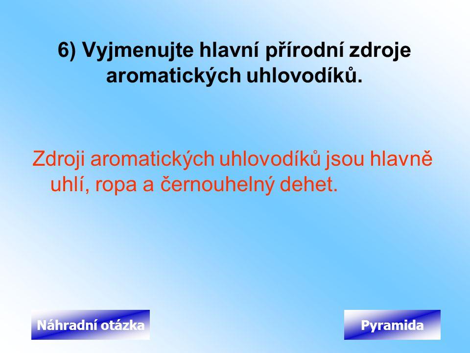 6) Vyjmenujte hlavní přírodní zdroje aromatických uhlovodíků.