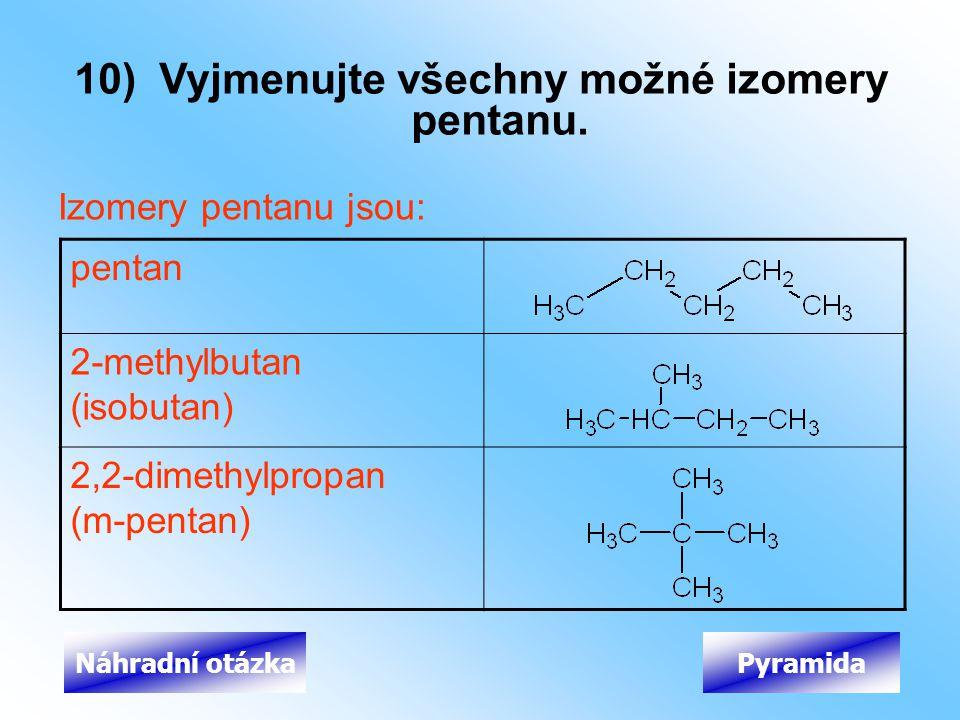 10) Vyjmenujte všechny možné izomery pentanu.