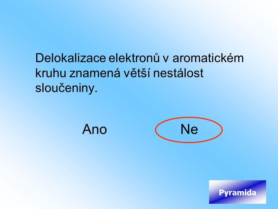 Delokalizace elektronů v aromatickém kruhu znamená větší nestálost sloučeniny.