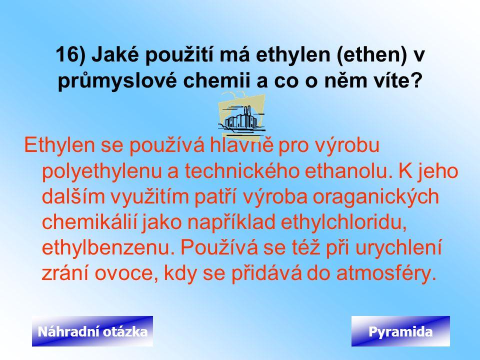 16) Jaké použití má ethylen (ethen) v průmyslové chemii a co o něm víte