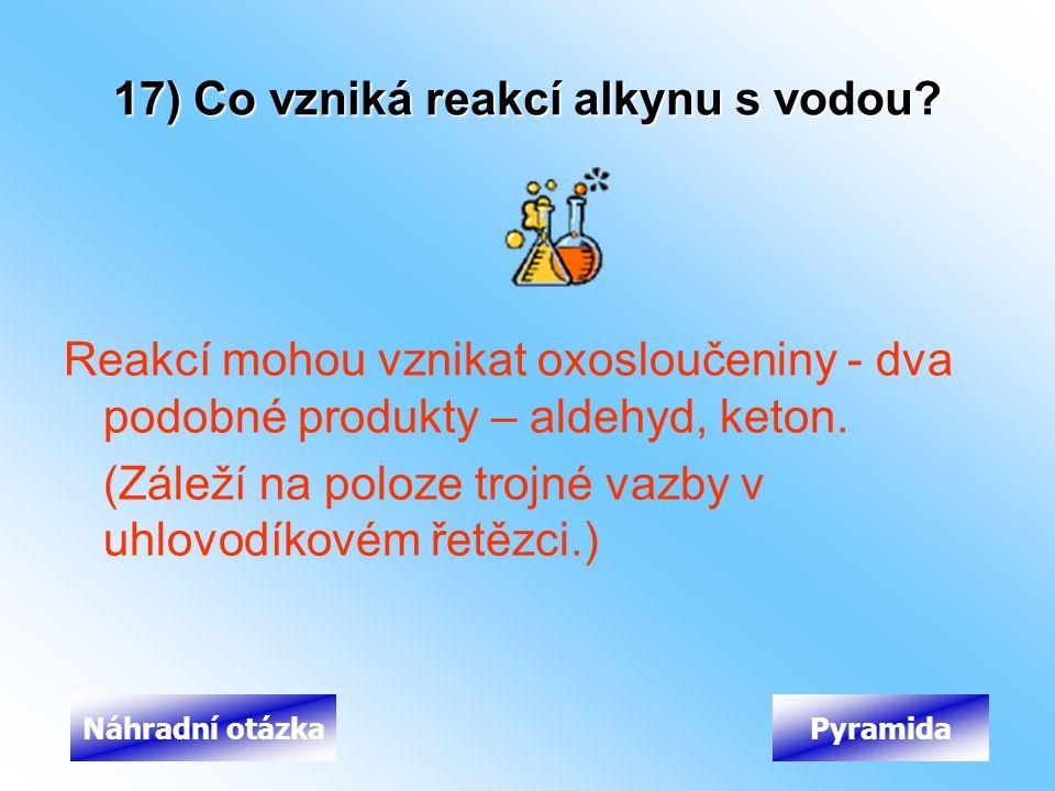 17) Co vzniká reakcí alkynu s vodou