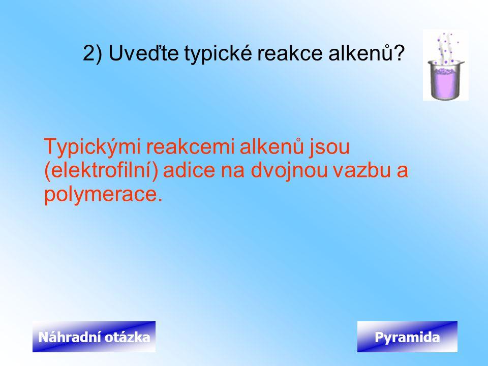 2) Uveďte typické reakce alkenů