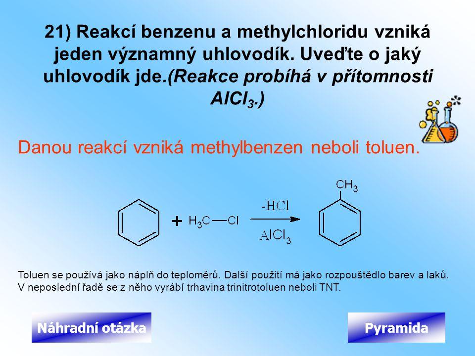 Danou reakcí vzniká methylbenzen neboli toluen.