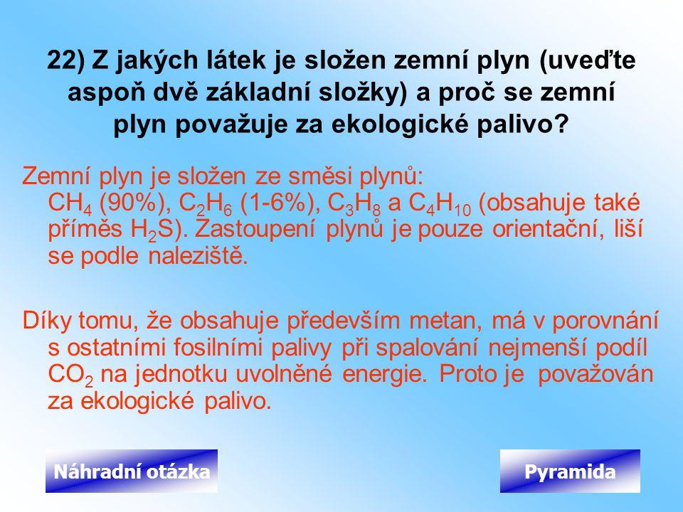 22) Z jakých látek je složen zemní plyn (uveďte aspoň dvě základní složky) a proč se zemní plyn považuje za ekologické palivo
