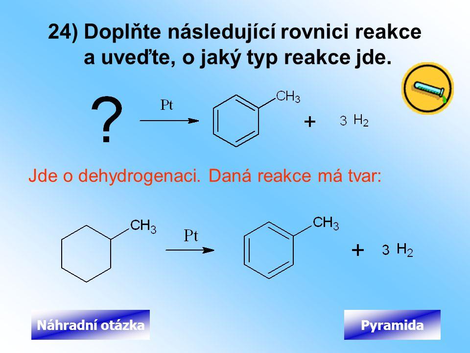 24) Doplňte následující rovnici reakce a uveďte, o jaký typ reakce jde.