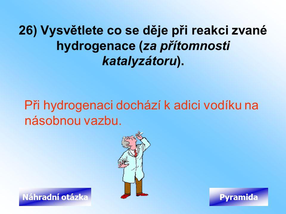Při hydrogenaci dochází k adici vodíku na násobnou vazbu.